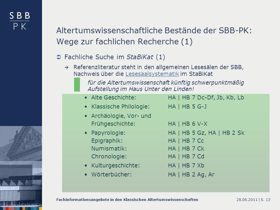 28.06.2011 |Fachinformationsangebote in den Klassischen AltertumswissenschaftenS. 13 Altertumswissenschaftliche Bestände der SBB-PK: Wege zur fachlich