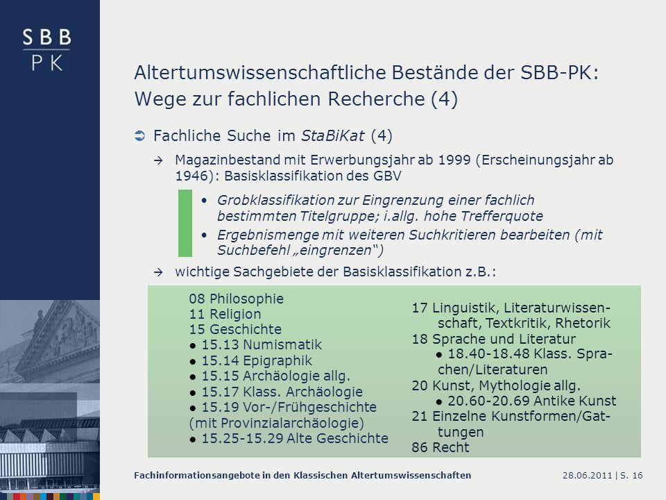 28.06.2011 |Fachinformationsangebote in den Klassischen AltertumswissenschaftenS. 16 Altertumswissenschaftliche Bestände der SBB-PK: Wege zur fachlich