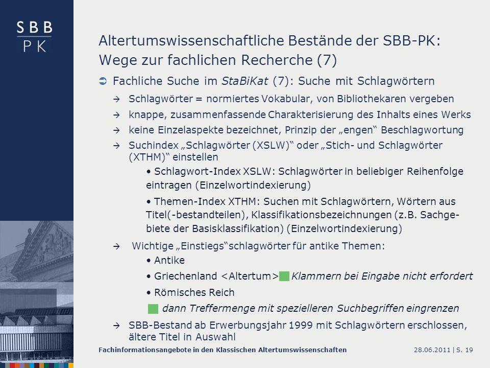 28.06.2011 |Fachinformationsangebote in den Klassischen AltertumswissenschaftenS. 19 Altertumswissenschaftliche Bestände der SBB-PK: Wege zur fachlich