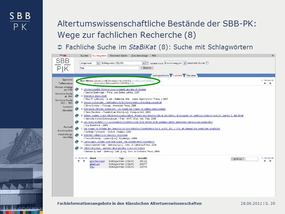 28.06.2011 |Fachinformationsangebote in den Klassischen AltertumswissenschaftenS. 20 Altertumswissenschaftliche Bestände der SBB-PK: Wege zur fachlich