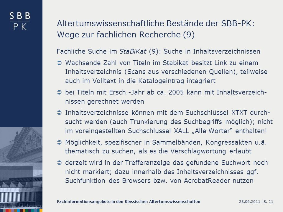 28.06.2011 |Fachinformationsangebote in den Klassischen AltertumswissenschaftenS. 21 Altertumswissenschaftliche Bestände der SBB-PK: Wege zur fachlich
