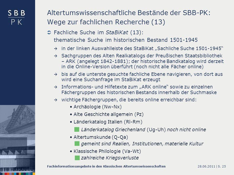 28.06.2011 |Fachinformationsangebote in den Klassischen AltertumswissenschaftenS. 25 Altertumswissenschaftliche Bestände der SBB-PK: Wege zur fachlich