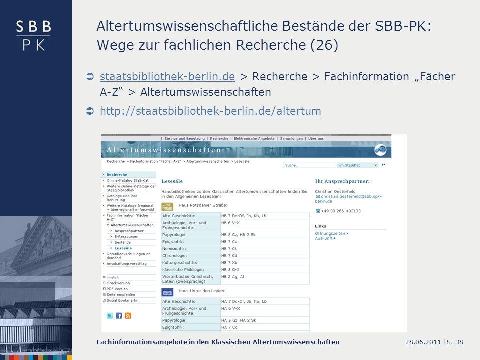 28.06.2011 |Fachinformationsangebote in den Klassischen AltertumswissenschaftenS. 38 Altertumswissenschaftliche Bestände der SBB-PK: Wege zur fachlich