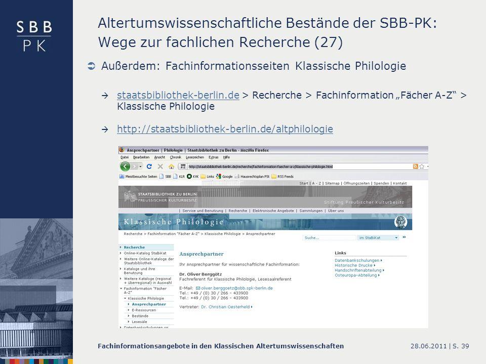 28.06.2011 |Fachinformationsangebote in den Klassischen AltertumswissenschaftenS. 39 Altertumswissenschaftliche Bestände der SBB-PK: Wege zur fachlich