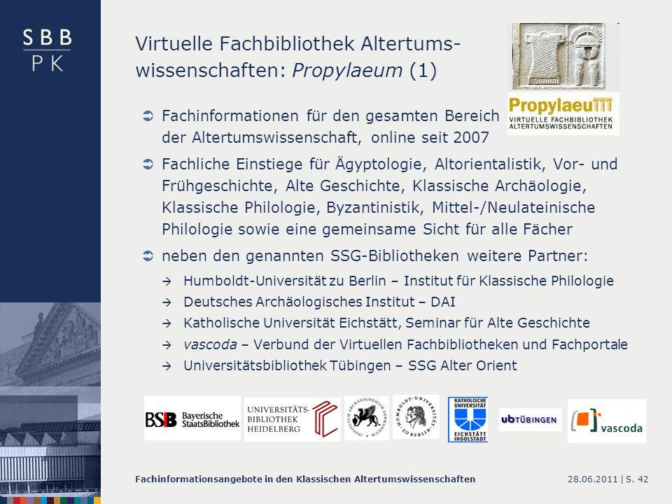 28.06.2011 |Fachinformationsangebote in den Klassischen AltertumswissenschaftenS. 42 Virtuelle Fachbibliothek Altertums- wissenschaften: Propylaeum (1