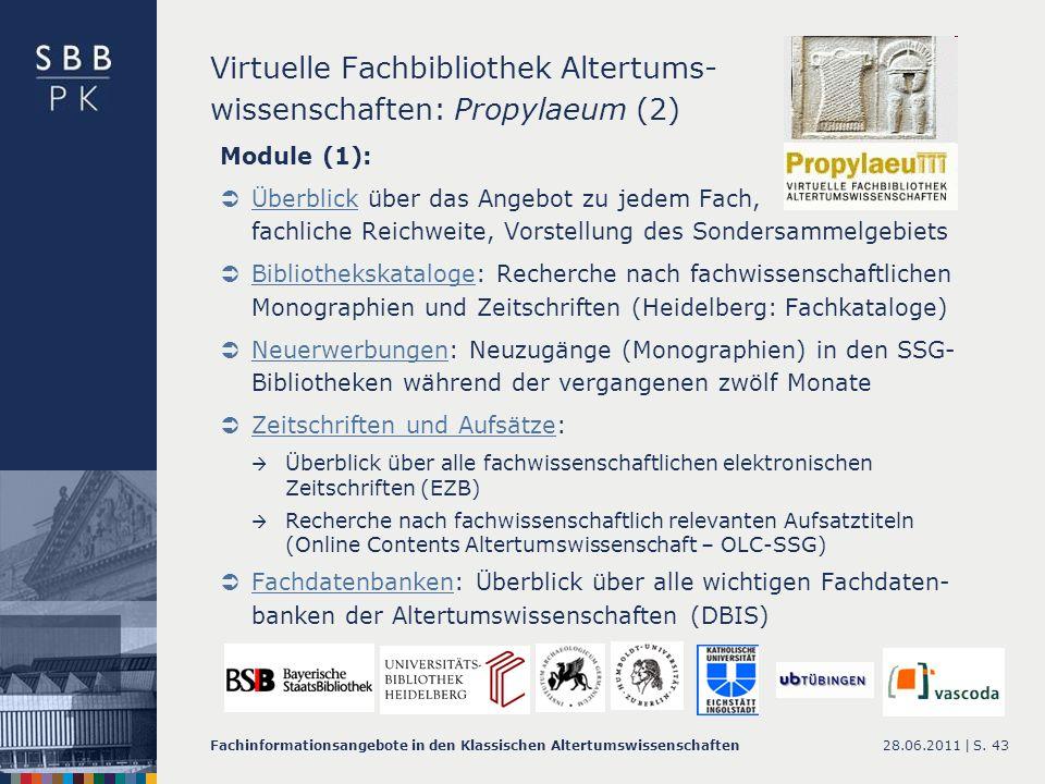 28.06.2011 |Fachinformationsangebote in den Klassischen AltertumswissenschaftenS. 43 Virtuelle Fachbibliothek Altertums- wissenschaften: Propylaeum (2