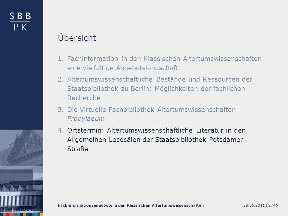28.06.2011 |Fachinformationsangebote in den Klassischen AltertumswissenschaftenS. 46 Übersicht 1.Fachinformation in den Klassischen Altertumswissensch