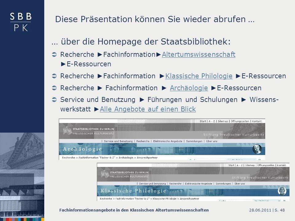 28.06.2011 |Fachinformationsangebote in den Klassischen AltertumswissenschaftenS. 48 Diese Präsentation können Sie wieder abrufen … … über die Homepag