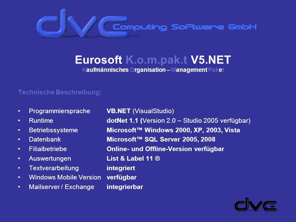 Eurosoft K.o.m.pak.t V5.NET Kaufmännisches Organisation – Management Paket Technische Beschreibung: Programmiersprache VB.NET (VisualStudio) Runtimedo