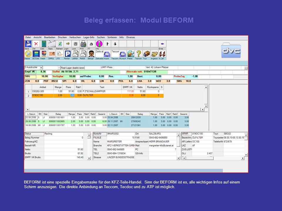 Beleg erfassen: Modul BEFORM BEFORM ist eine spezielle Eingabemaske für den KFZ-Teile-Handel. Sinn der BEFORM ist es, alle wichtigen Infos auf einem S