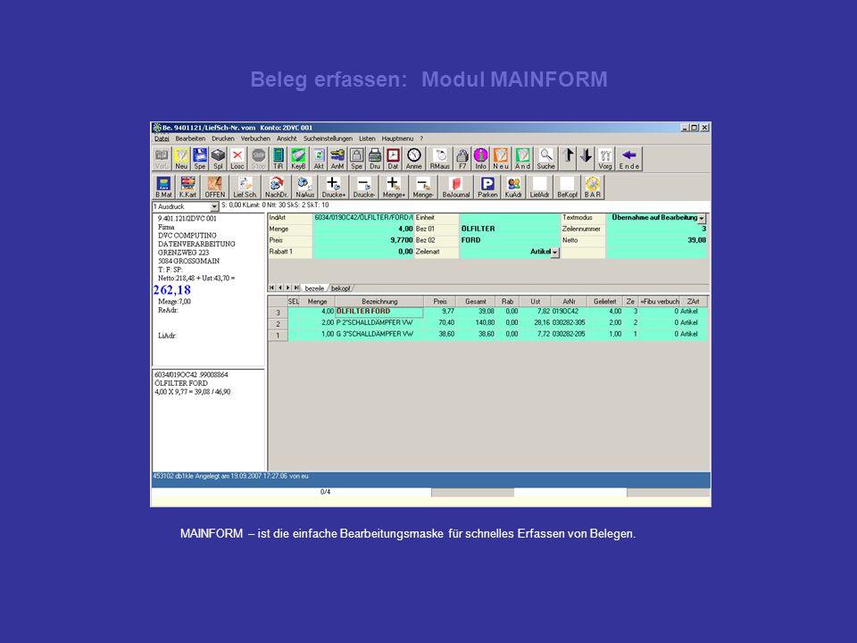 Beleg erfassen: Modul MAINFORM MAINFORM – ist die einfache Bearbeitungsmaske für schnelles Erfassen von Belegen.