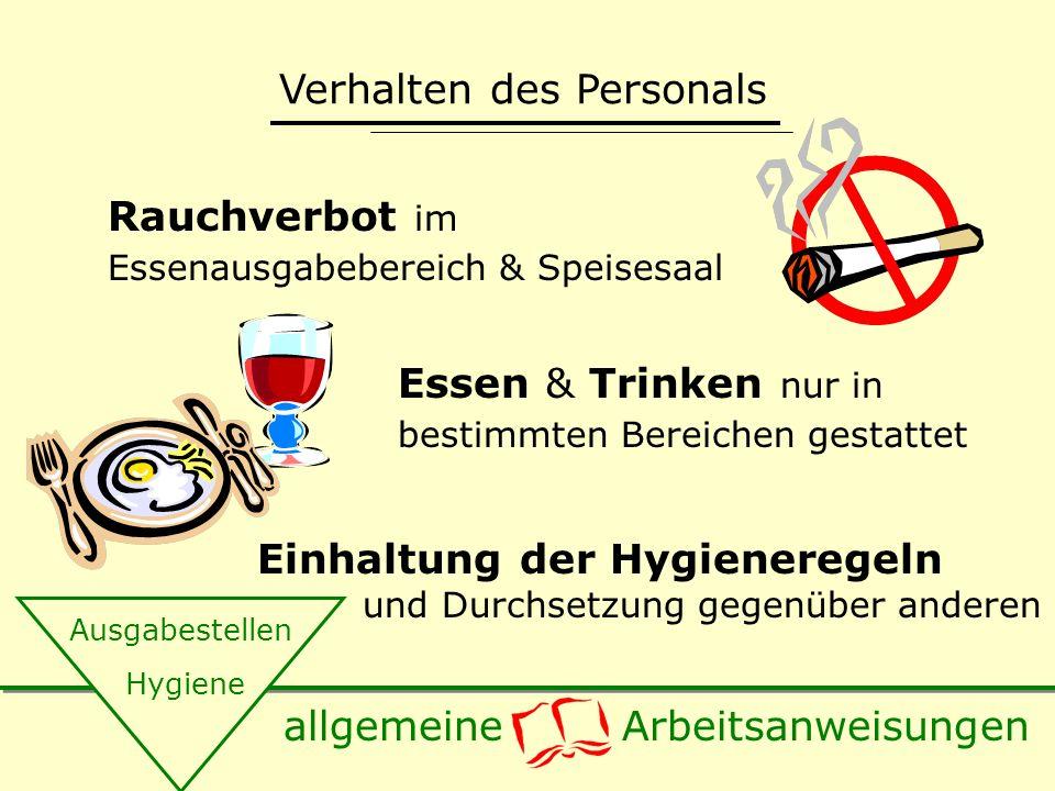 Hygiene Ausgabestellen Verhalten des Personals Rauchverbot im Essenausgabebereich & Speisesaal Essen & Trinken nur in bestimmten Bereichen gestattet Einhaltung der Hygieneregeln und Durchsetzung gegenüber anderen allgemeine Arbeitsanweisungen