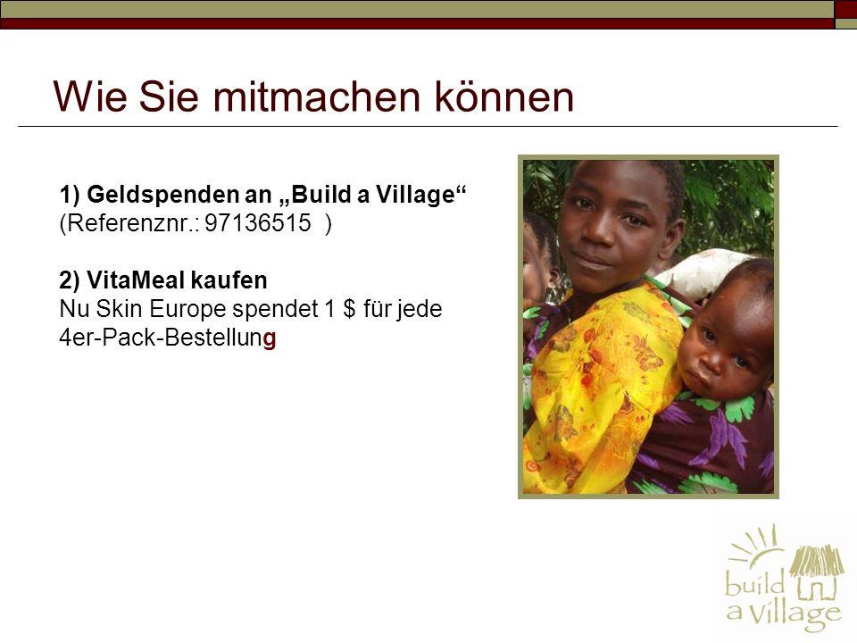 1) Geldspenden an Build a Village (Referenznr.: 97136515 ) 2) VitaMeal kaufen Nu Skin Europe spendet 1 $ für jede 4er-Pack-Bestellung Wie Sie mitmachen können