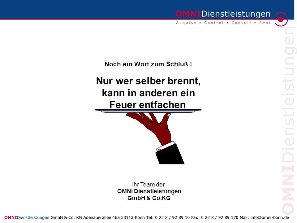 Noch ein Wort zum Schluß ! Nur wer selber brennt, kann in anderen ein Feuer entfachen Ihr Team der OMNI Dienstleistungen GmbH & Co.KG