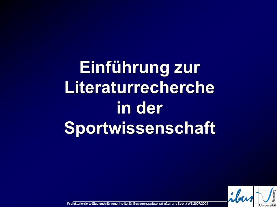 Projektorientierte Studieneinführung, Institut für Bewegungswissenschaften und Sport / WS 2007/2008 Einführung zur Literaturrecherche in der Sportwiss