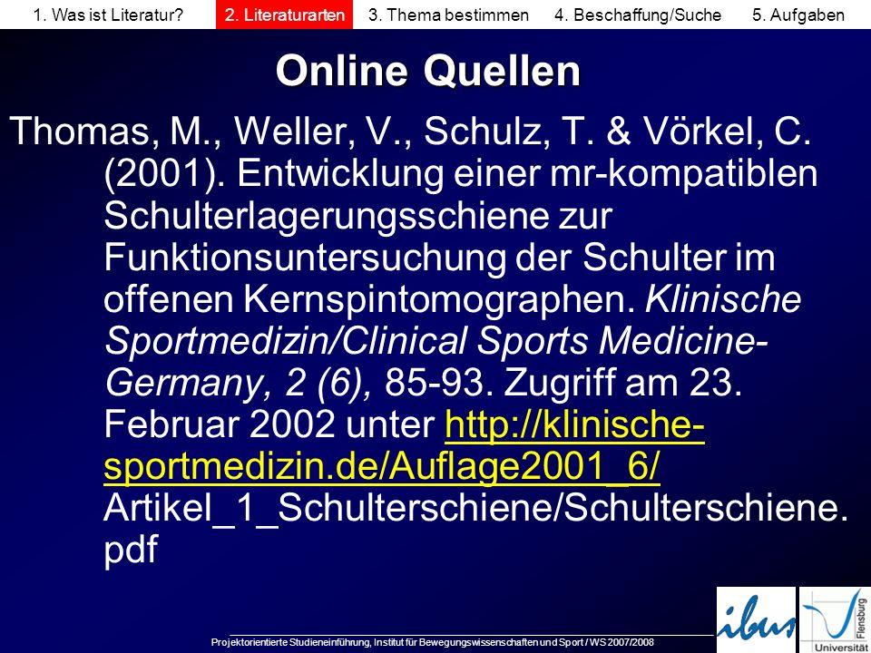 Projektorientierte Studieneinführung, Institut für Bewegungswissenschaften und Sport / WS 2007/2008 Online Quellen Thomas, M., Weller, V., Schulz, T.