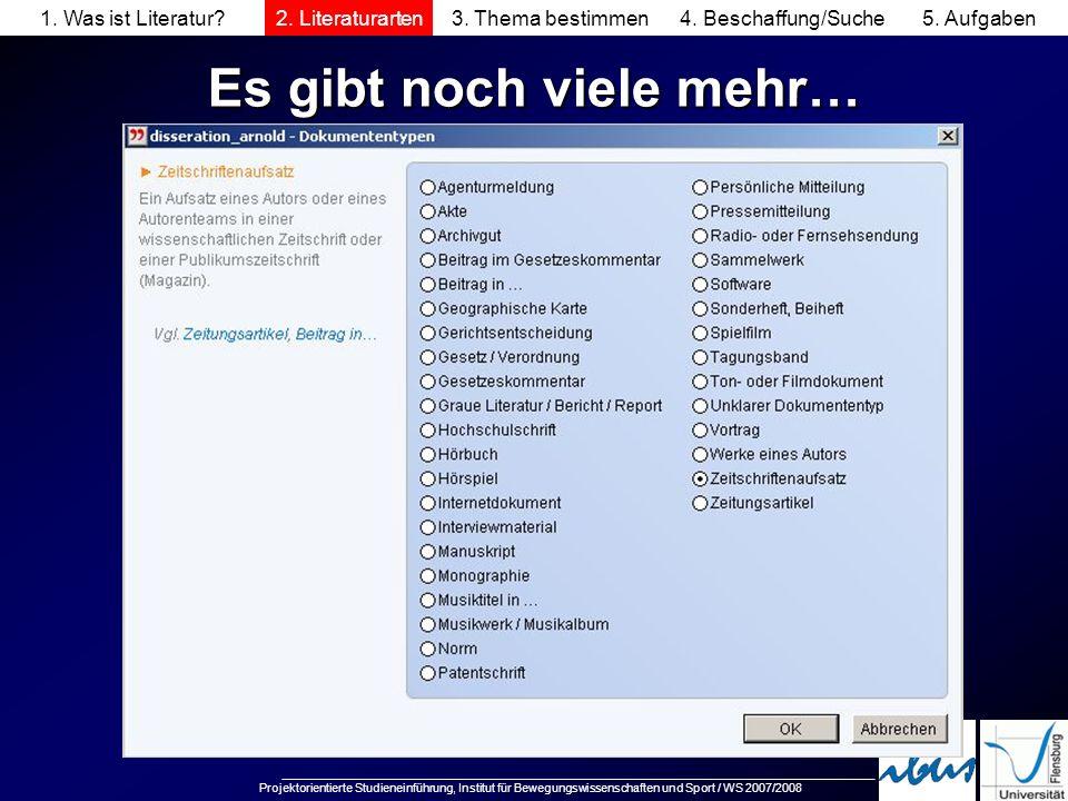 Projektorientierte Studieneinführung, Institut für Bewegungswissenschaften und Sport / WS 2007/2008 Es gibt noch viele mehr… 1. Was ist Literatur?2. L
