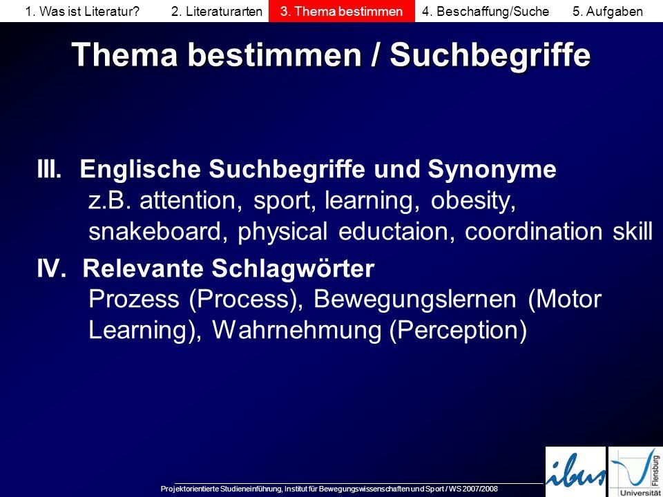 Projektorientierte Studieneinführung, Institut für Bewegungswissenschaften und Sport / WS 2007/2008 Thema bestimmen / Suchbegriffe III. Englische Such