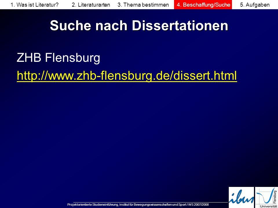 Projektorientierte Studieneinführung, Institut für Bewegungswissenschaften und Sport / WS 2007/2008 Suche nach Dissertationen ZHB Flensburg http://www