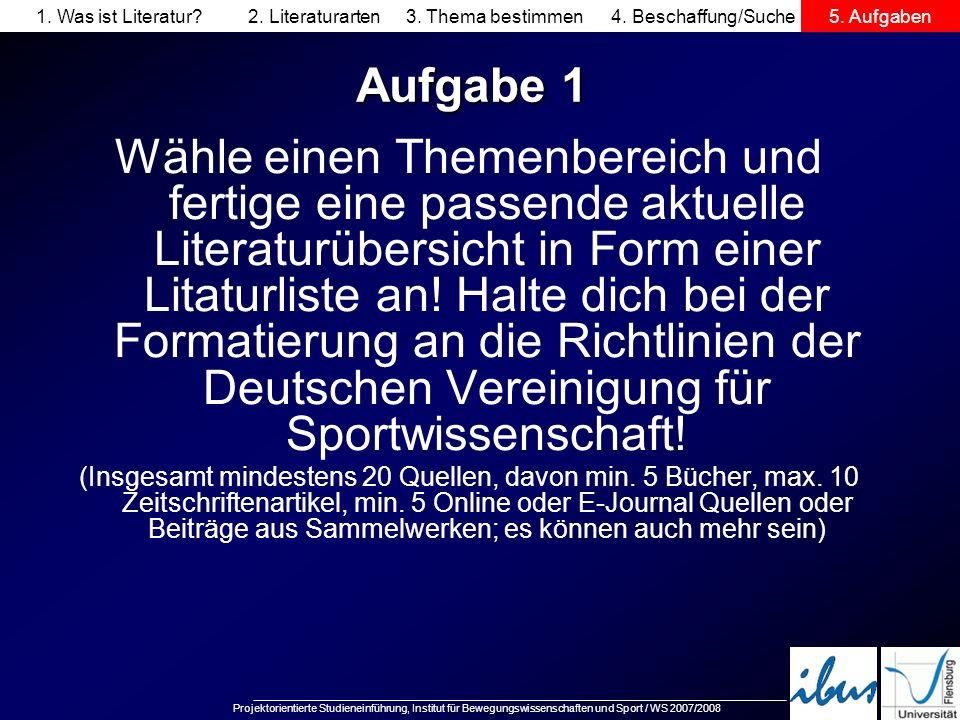 Projektorientierte Studieneinführung, Institut für Bewegungswissenschaften und Sport / WS 2007/2008 Aufgabe 1 Wähle einen Themenbereich und fertige ei