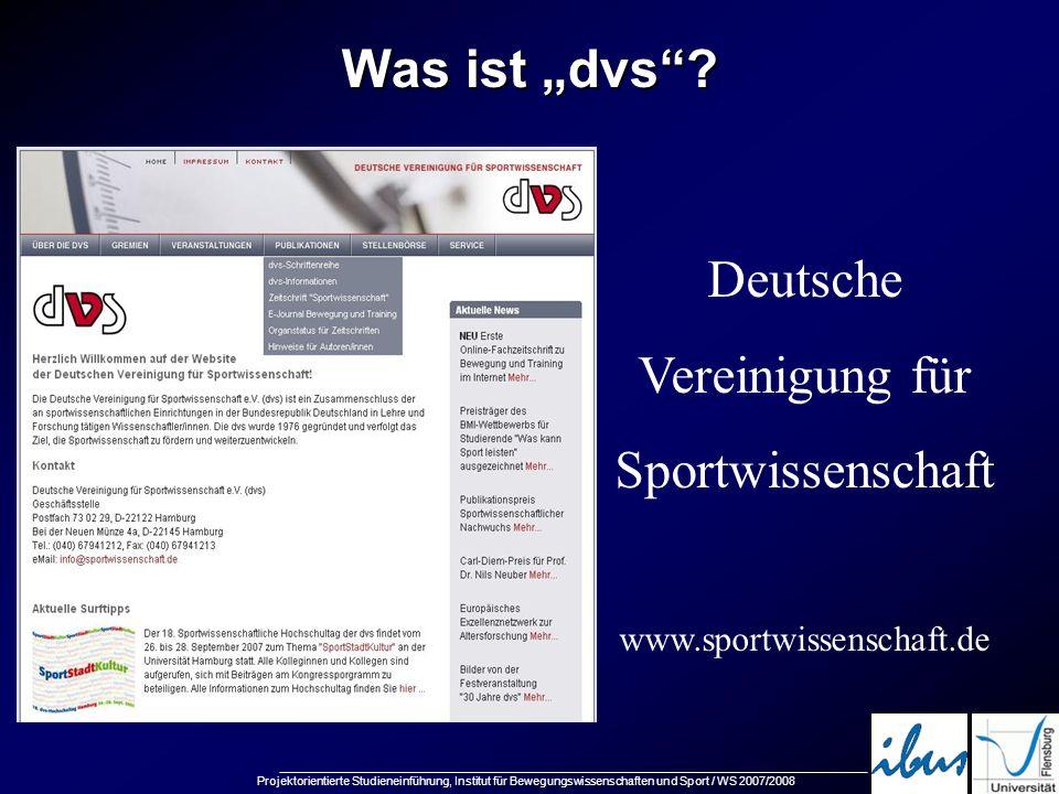 Projektorientierte Studieneinführung, Institut für Bewegungswissenschaften und Sport / WS 2007/2008 Was ist dvs? Deutsche Vereinigung für Sportwissens