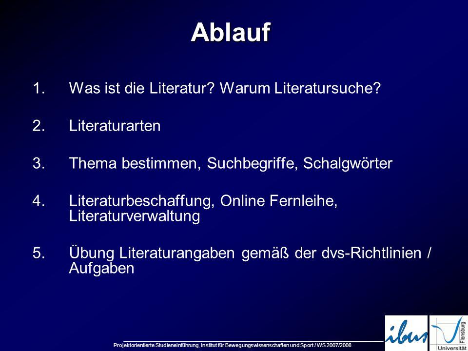 Projektorientierte Studieneinführung, Institut für Bewegungswissenschaften und Sport / WS 2007/2008 1.Was ist die Literatur? Warum Literatursuche? 2.L