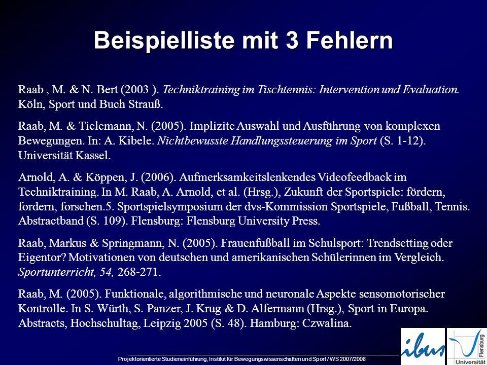 Projektorientierte Studieneinführung, Institut für Bewegungswissenschaften und Sport / WS 2007/2008 Beispielliste mit 3 Fehlern Raab, M. & N. Bert (20