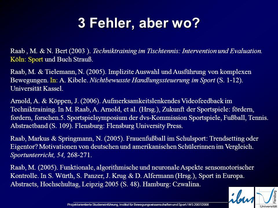 Projektorientierte Studieneinführung, Institut für Bewegungswissenschaften und Sport / WS 2007/2008 3 Fehler, aber wo? Raab, M. & N. Bert (2003 ). Tec