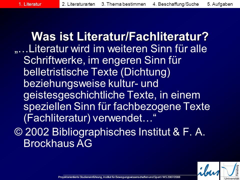 Projektorientierte Studieneinführung, Institut für Bewegungswissenschaften und Sport / WS 2007/2008 Was ist Literatur/Fachliteratur? …Literatur wird i