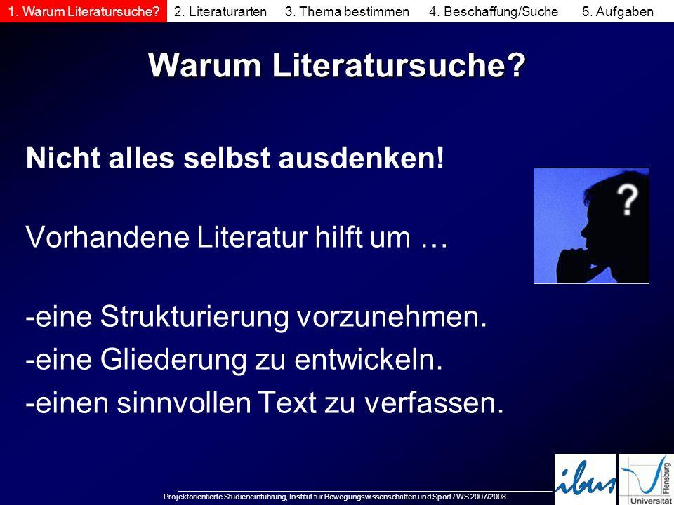 Projektorientierte Studieneinführung, Institut für Bewegungswissenschaften und Sport / WS 2007/2008 Warum Literatursuche? Nicht alles selbst ausdenken