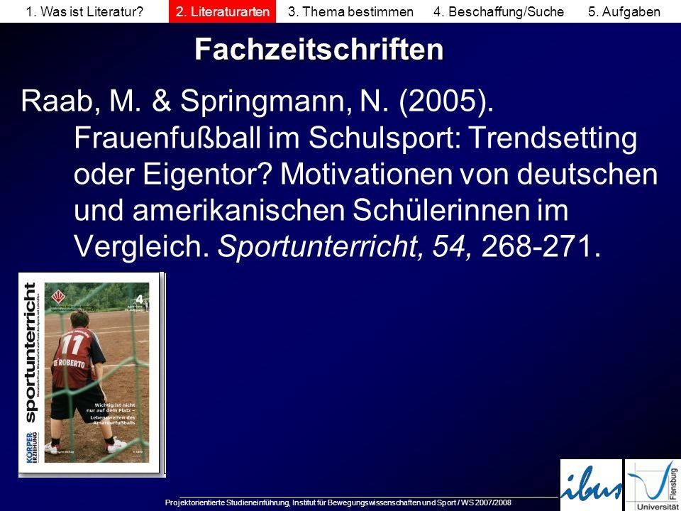 Projektorientierte Studieneinführung, Institut für Bewegungswissenschaften und Sport / WS 2007/2008 Fachzeitschriften Raab, M. & Springmann, N. (2005)