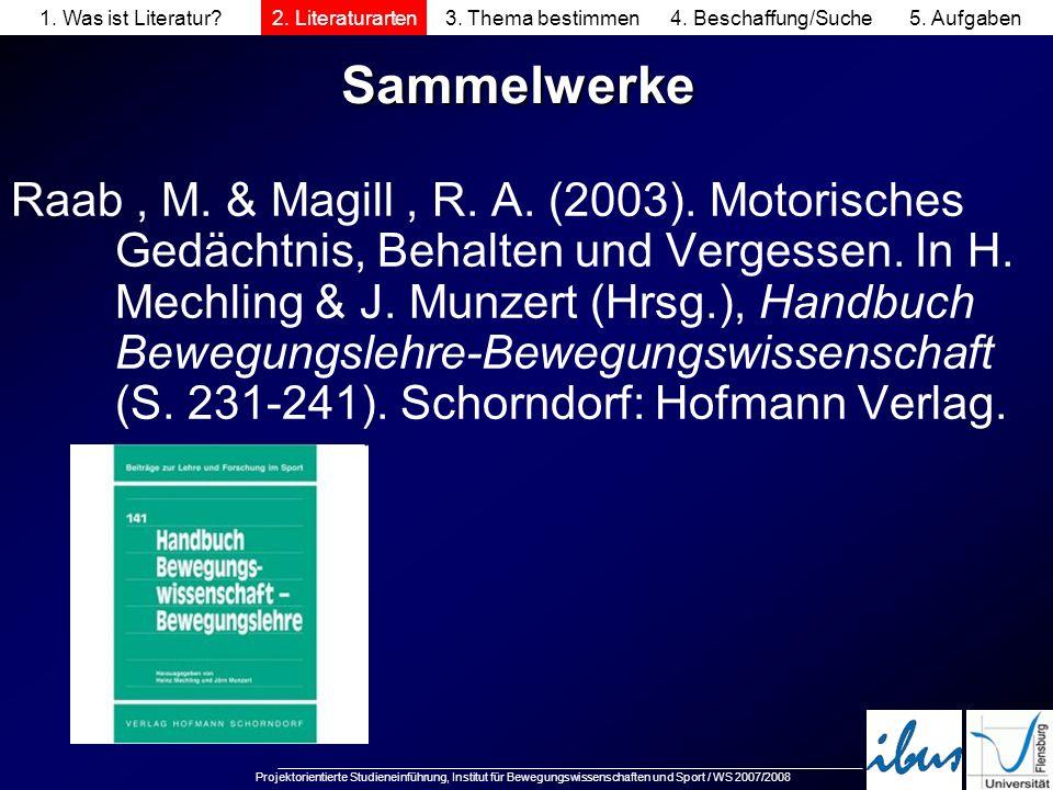 Projektorientierte Studieneinführung, Institut für Bewegungswissenschaften und Sport / WS 2007/2008 Sammelwerke Raab, M. & Magill, R. A. (2003). Motor