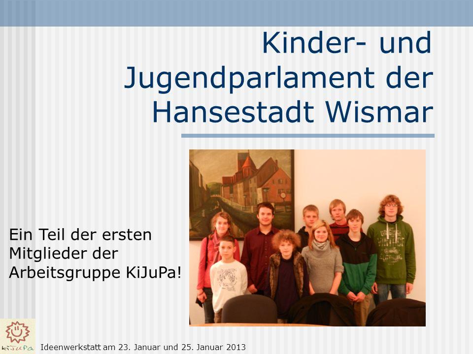 Kinder- und Jugendparlament der Hansestadt Wismar Ein Teil der ersten Mitglieder der Arbeitsgruppe KiJuPa! Ideenwerkstatt am 23. Januar und 25. Januar