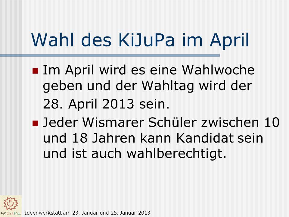 Wahl des KiJuPa im April Im April wird es eine Wahlwoche geben und der Wahltag wird der 28. April 2013 sein. Jeder Wismarer Schüler zwischen 10 und 18