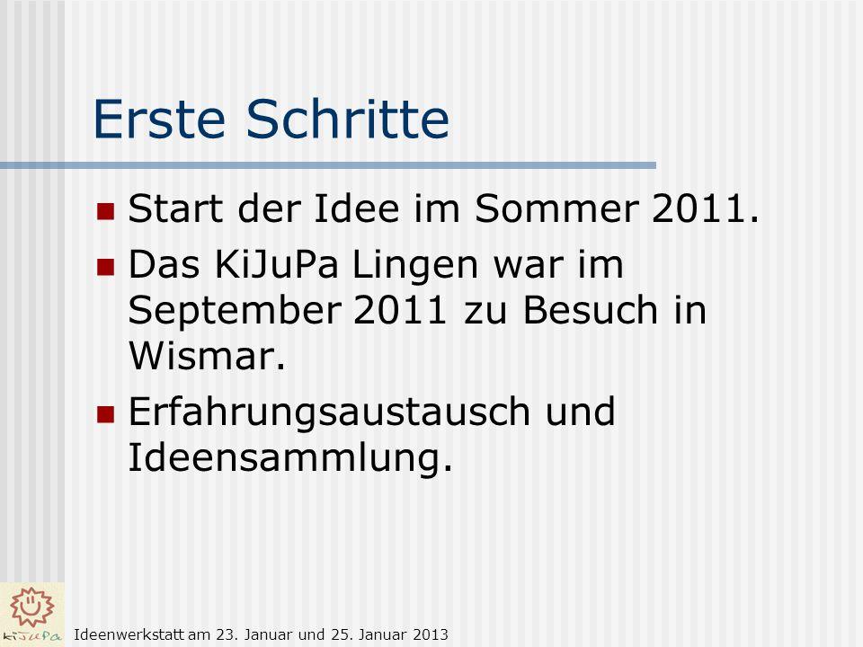Erste Schritte Start der Idee im Sommer 2011. Das KiJuPa Lingen war im September 2011 zu Besuch in Wismar. Erfahrungsaustausch und Ideensammlung. Idee