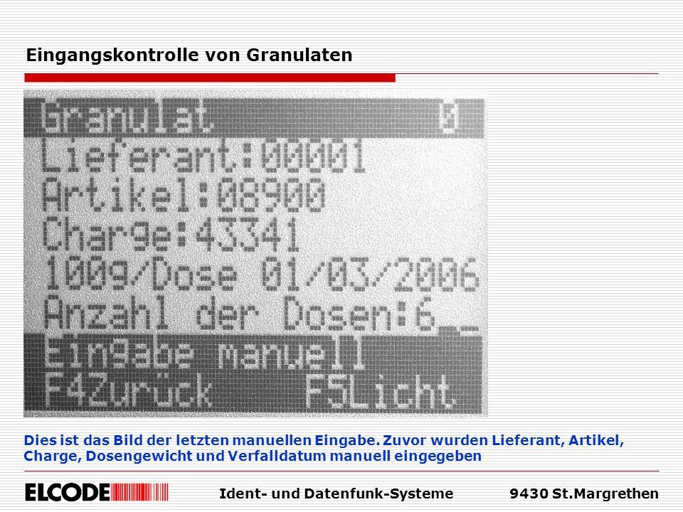 Ident- und Datenfunk-Systeme9430 St.Margrethen Eingangskontrolle von Granulaten Dies ist das Bild der letzten manuellen Eingabe. Zuvor wurden Lieferan