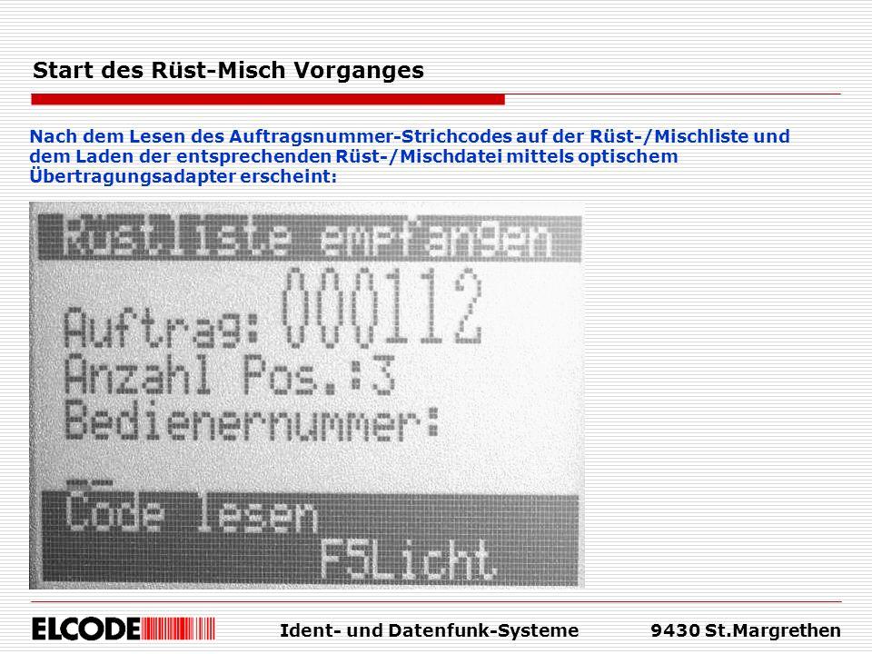 Ident- und Datenfunk-Systeme9430 St.Margrethen Start des Rüst-Misch Vorganges Nach dem Lesen des Auftragsnummer-Strichcodes auf der Rüst-/Mischliste u