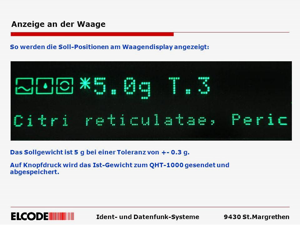 Ident- und Datenfunk-Systeme9430 St.Margrethen Anzeige an der Waage So werden die Soll-Positionen am Waagendisplay angezeigt: Das Sollgewicht ist 5 g
