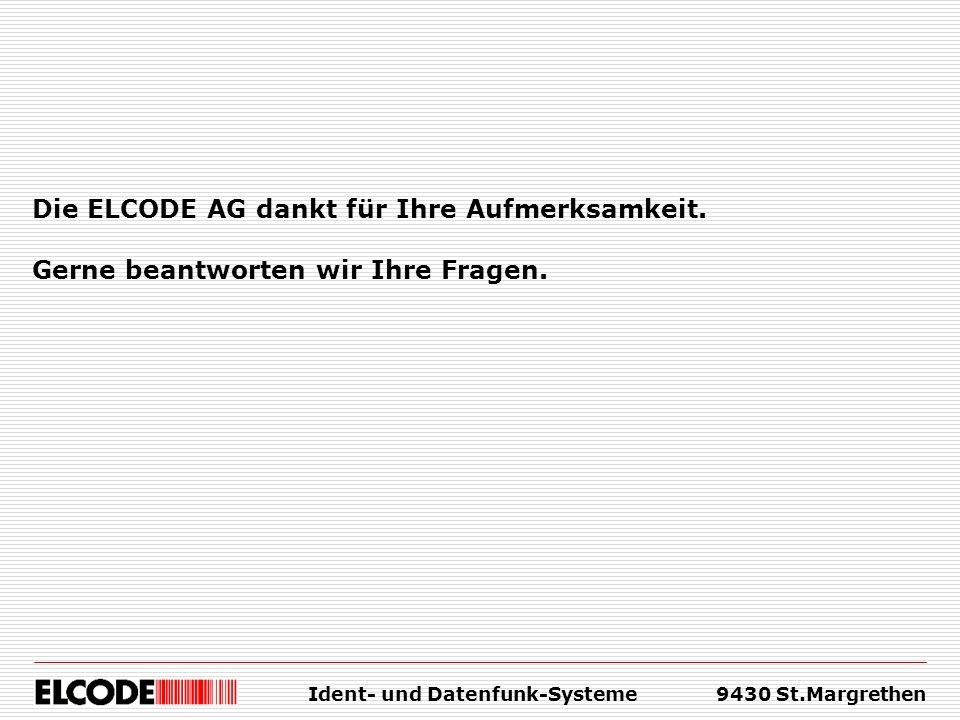 Die ELCODE AG dankt für Ihre Aufmerksamkeit. Gerne beantworten wir Ihre Fragen. Ident- und Datenfunk-Systeme9430 St.Margrethen