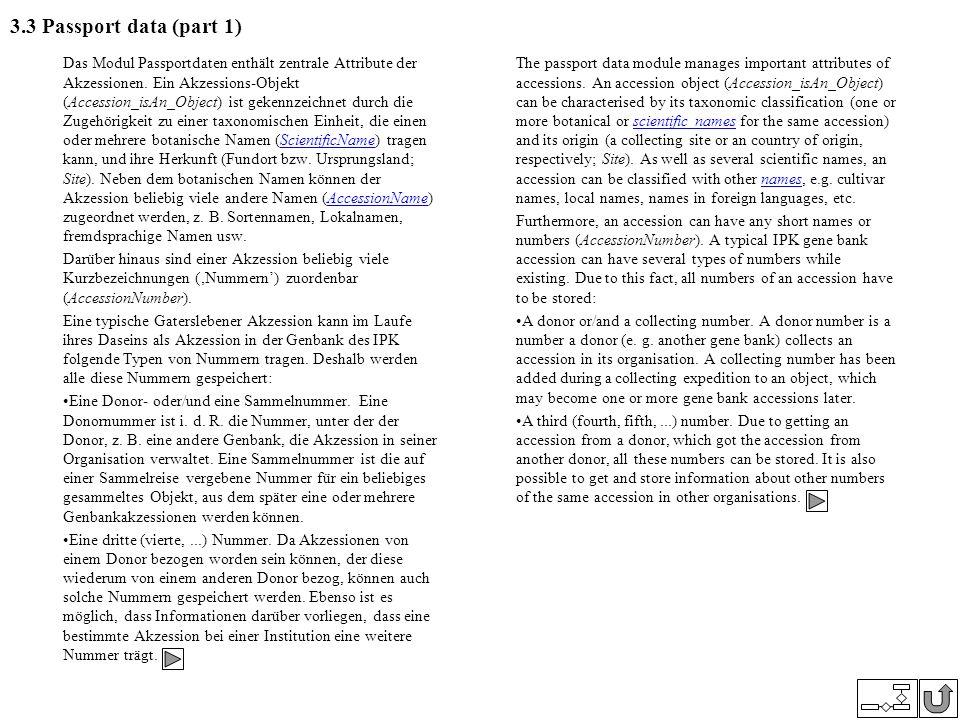 3.3 Passport data (part 1) Das Modul Passportdaten enthält zentrale Attribute der Akzessionen. Ein Akzessions-Objekt (Accession_isAn_Object) ist geken