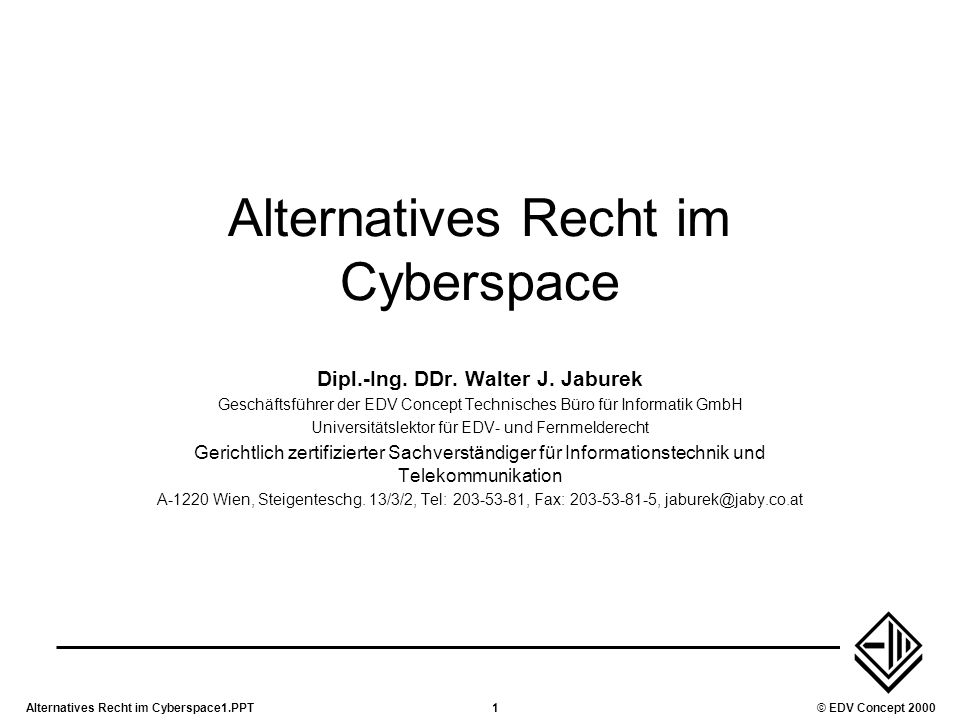 Alternatives Recht im Cyberspace1.PPT1© EDV Concept 2000 Alternatives Recht im Cyberspace Dipl.-Ing. DDr. Walter J. Jaburek Geschäftsführer der EDV Co