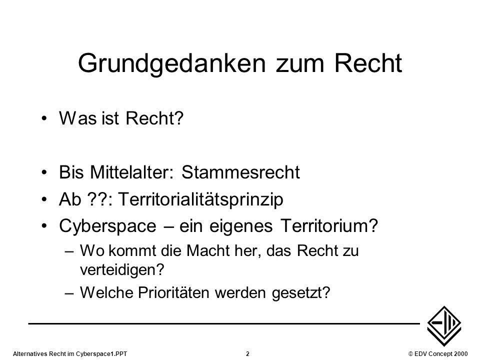 Alternatives Recht im Cyberspace1.PPT2© EDV Concept 2000 Grundgedanken zum Recht Was ist Recht? Bis Mittelalter: Stammesrecht Ab ??: Territorialitätsp