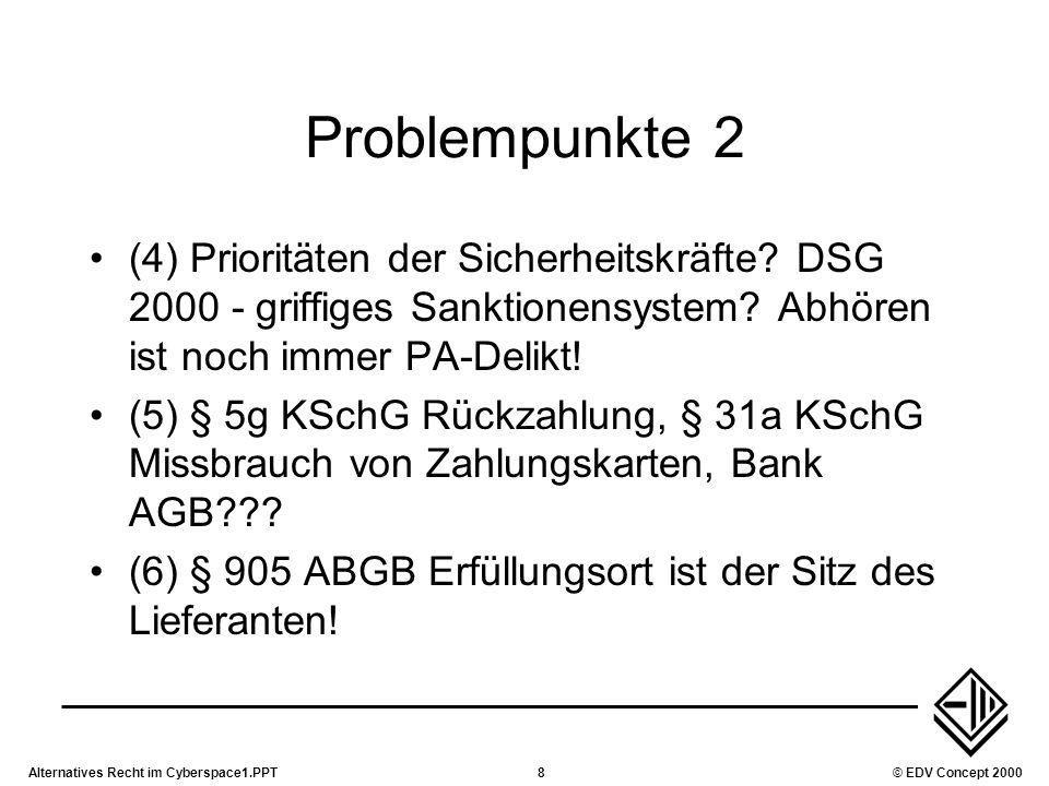 Alternatives Recht im Cyberspace1.PPT8© EDV Concept 2000 Problempunkte 2 (4) Prioritäten der Sicherheitskräfte? DSG 2000 - griffiges Sanktionensystem?