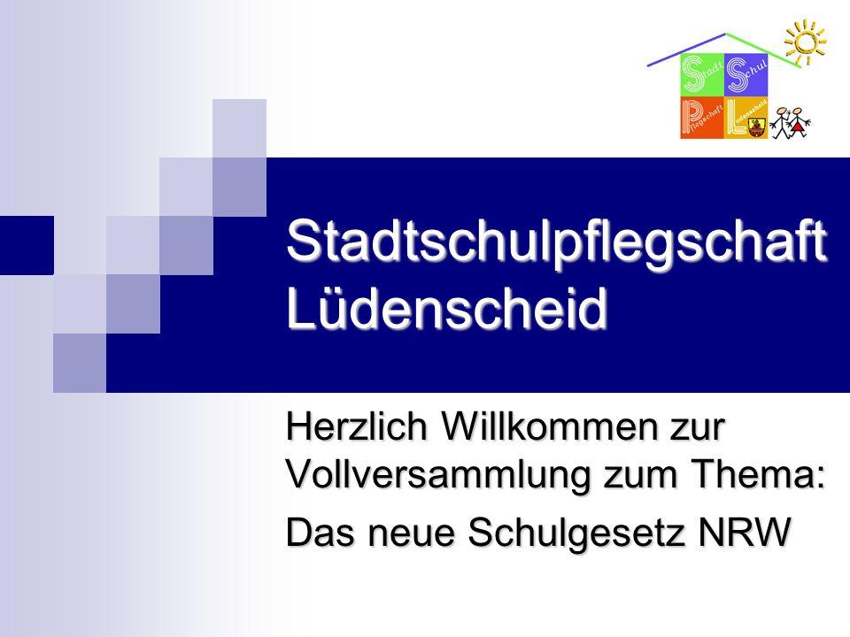 Stadtschulpflegschaft Lüdenscheid Herzlich Willkommen zur Vollversammlung zum Thema: Das neue Schulgesetz NRW