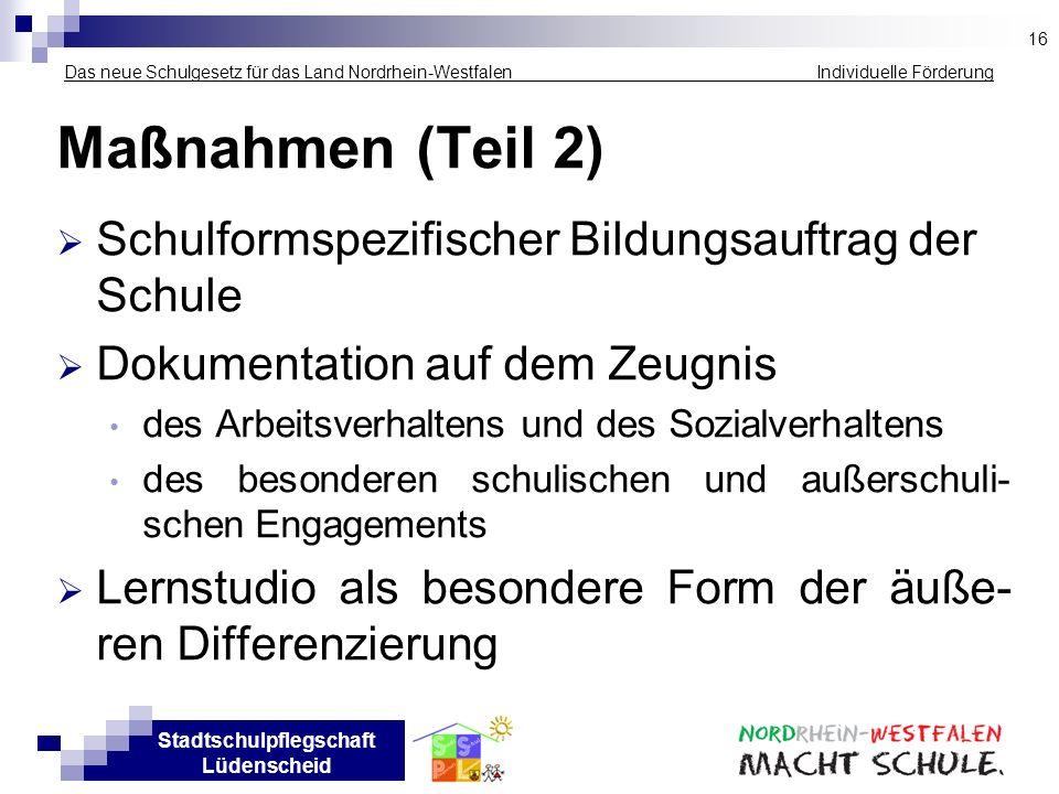 Stadtschulpflegschaft Lüdenscheid Das neue Schulgesetz für das Land Nordrhein-Westfalen Individuelle Förderung Maßnahmen (Teil 2) Schulformspezifische