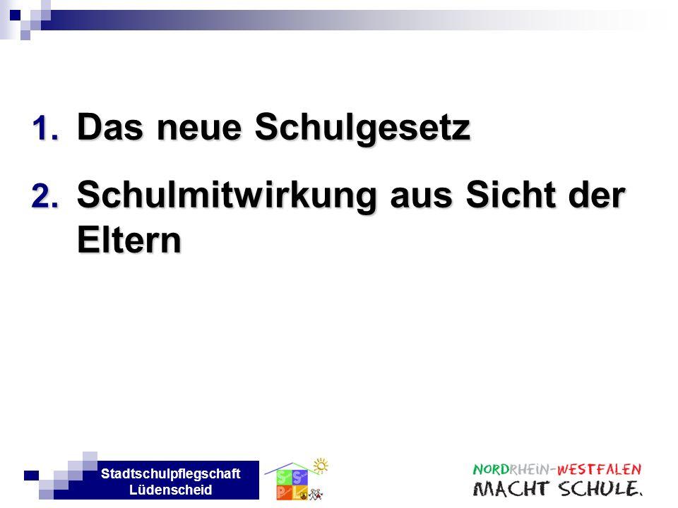 Stadtschulpflegschaft Lüdenscheid 1. Das neue Schulgesetz 2. Schulmitwirkung aus Sicht der Eltern
