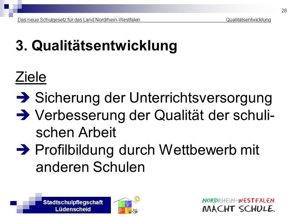 Stadtschulpflegschaft Lüdenscheid Das neue Schulgesetz für das Land Nordrhein-Westfalen ___ _______ __Qualitätsentwicklung 3. Qualitätsentwicklung Zie
