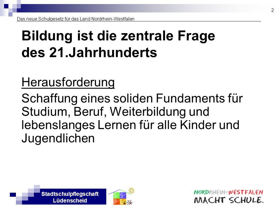 Stadtschulpflegschaft Lüdenscheid Das neue Schulgesetz für das Land Nordrhein-Westfalen ___________________ Bildung ist die zentrale Frage des 21.Jahr