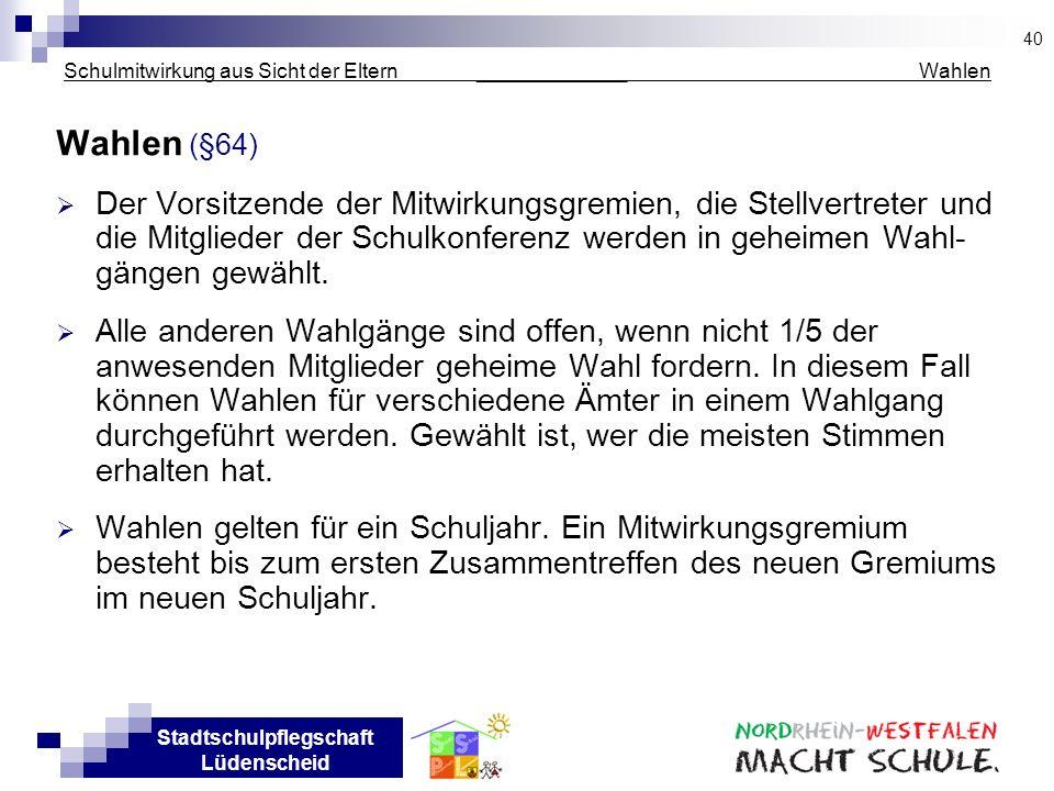 Stadtschulpflegschaft Lüdenscheid Schulmitwirkung aus Sicht der Eltern _____________ Wahlen Wahlen (§64) Der Vorsitzende der Mitwirkungsgremien, die S