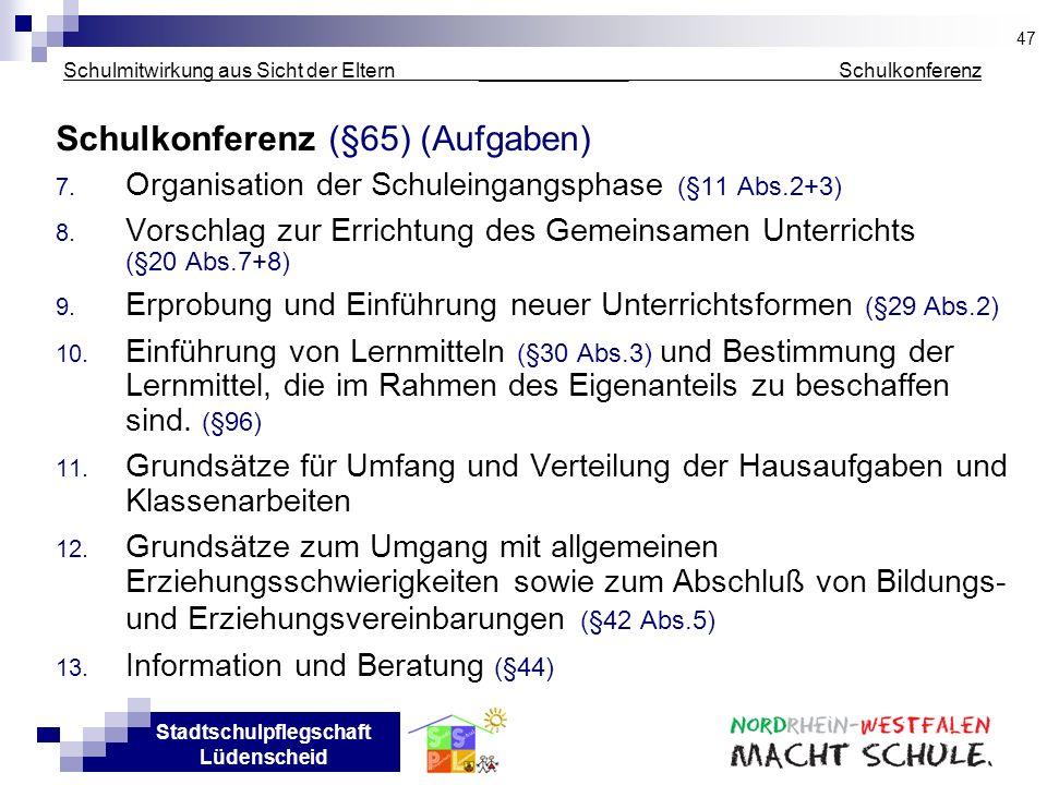 Stadtschulpflegschaft Lüdenscheid Schulmitwirkung aus Sicht der Eltern _____________ Schulkonferenz Schulkonferenz (§65) (Aufgaben) 7. Organisation de